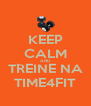 KEEP CALM AND TREINE NA TIME4FIT - Personalised Poster A4 size