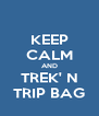 KEEP CALM AND TREK' N TRIP BAG - Personalised Poster A4 size