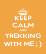 KEEP CALM AND TREKKING WITH ME ; ) - Personalised Poster A4 size