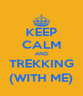 KEEP CALM AND TREKKING (WITH ME) - Personalised Poster A4 size
