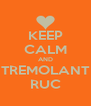 KEEP CALM AND TREMOLANT RUC - Personalised Poster A4 size