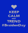 KEEP CALM AND TREND #BraidenDay - Personalised Poster A4 size