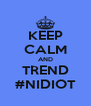 KEEP CALM AND TREND #NIDIOT - Personalised Poster A4 size