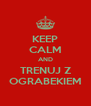 KEEP CALM AND TRENUJ Z OGRABEKIEM - Personalised Poster A4 size