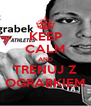 KEEP CALM AND TRENUJ Z OGRABKIEM - Personalised Poster A4 size
