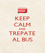 KEEP CALM AND TREPATE AL BUS - Personalised Poster A4 size