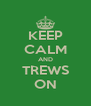KEEP CALM AND TREWS ON - Personalised Poster A4 size