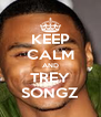 KEEP CALM AND TREY SONGZ - Personalised Poster A4 size