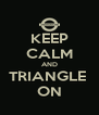 KEEP CALM AND TRIANGLE  ON - Personalised Poster A4 size