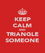 KEEP CALM AND TRIANGLE SOMEONE - Personalised Poster A4 size