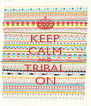 KEEP CALM AND TRIBAL ON - Personalised Poster A4 size