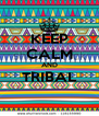 KEEP CALM AND TRIBAL  - Personalised Poster A4 size