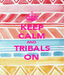 KEEP CALM AND TRIBALS ON - Personalised Poster A4 size