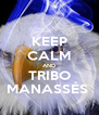 KEEP CALM AND TRIBO MANASSÉS  - Personalised Poster A4 size