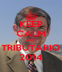 KEEP CALM AND TRIBUTARIO 2014 - Personalised Poster A4 size