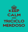 KEEP CALM AND TRICICLO MERDOSO - Personalised Poster A4 size