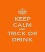 KEEP CALM AND TRICK OR DRINK - Personalised Poster A4 size