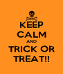 KEEP CALM AND TRICK OR TREAT!! - Personalised Poster A4 size