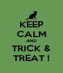 KEEP CALM AND TRICK & TREAT ! - Personalised Poster A4 size