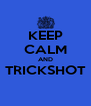KEEP CALM AND TRICKSHOT  - Personalised Poster A4 size