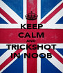 KEEP CALM AND TRICKSHOT IN NOOB - Personalised Poster A4 size