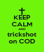 KEEP CALM AND trickshot on COD - Personalised Poster A4 size