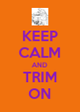 KEEP CALM AND TRIM ON - Personalised Poster A4 size