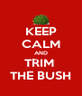 KEEP CALM AND TRIM  THE BUSH - Personalised Poster A4 size