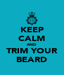 KEEP CALM AND TRIM YOUR BEARD - Personalised Poster A4 size
