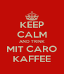 KEEP CALM AND TRINK MIT CARO KAFFEE - Personalised Poster A4 size