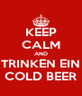 KEEP CALM AND TRINKEN EIN COLD BEER - Personalised Poster A4 size