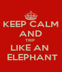 KEEP CALM AND TRIP  LIKE AN   ELEPHANT - Personalised Poster A4 size