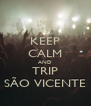 KEEP CALM AND TRIP SÃO VICENTE - Personalised Poster A4 size