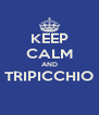KEEP CALM AND TRIPICCHIO  - Personalised Poster A4 size