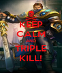 KEEP CALM AND TRIPLE KILL! - Personalised Poster A4 size