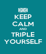 KEEP CALM AND TRIPLE YOURSELF - Personalised Poster A4 size