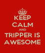 KEEP CALM AND TRIPPER IS AWESOME - Personalised Poster A4 size