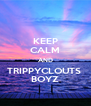 KEEP CALM AND TRIPPYCLOUTS  BOYZ - Personalised Poster A4 size