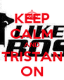 KEEP CALM AND TRISTAN ON - Personalised Poster A4 size
