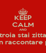 KEEP CALM AND troia stai zitta e non raccontare palle - Personalised Poster A4 size