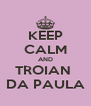 KEEP CALM AND TROIAN  DA PAULA - Personalised Poster A4 size