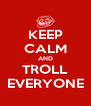 KEEP CALM AND TROLL EVERYONE - Personalised Poster A4 size