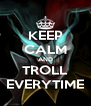 KEEP CALM AND TROLL EVERYTIME - Personalised Poster A4 size