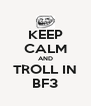 KEEP CALM AND TROLL IN BF3 - Personalised Poster A4 size