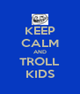 KEEP CALM AND TROLL KIDS - Personalised Poster A4 size
