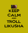 KEEP CALM AND TROLL LIKUSHA - Personalised Poster A4 size