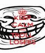 KEEP CALM AND TROLL LOSERS - Personalised Poster A4 size