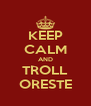 KEEP CALM AND TROLL ORESTE - Personalised Poster A4 size