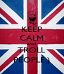 KEEP CALM AND TROLL PEOPLE;) - Personalised Poster A4 size