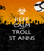 KEEP CALM AND TROLL ST ANNS - Personalised Poster A4 size